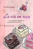 La vie en rose: Die wunderbaren süßen Rezepte meiner französischen Familie. 87 Rezepte