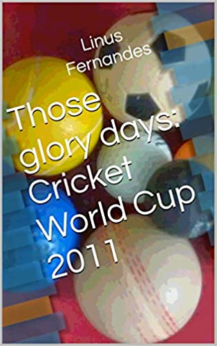 Those Glory Days: Cricket World Cup 2011