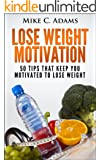 Weight Loss Motivation : 50 Tips That Keep You Motivated to Lose Weight (A Weight Loss Book to Get In Shape and Stay Healthy) (English Edition)