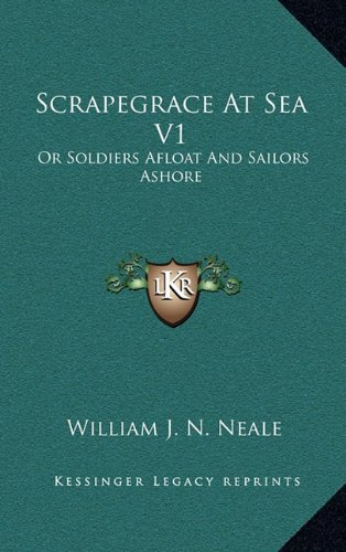 Scrapegrace at Sea V1: Or Soldiers Afloat and Sailors Ashore