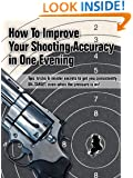 Overnight Accuracy - How To Improve Your Shooting Accuracy In One Evening