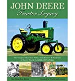 img - for The John Deere Tractor Legacy: The Complete Illustrated History from Tractors & Machinery to Deere's Role in Farm Life, 1837 to Today (Paperback) - Common book / textbook / text book