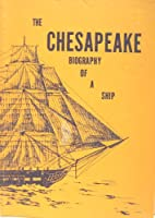 The Chesapeake; a biography of a ship, by…