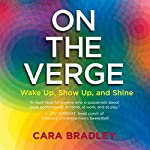 On the Verge: Wake Up, Show Up, and Shine | Cara Bradley