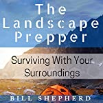 The Landscape Prepper: Surviving with Your Surroundings | Bill Shepherd