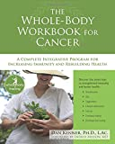 The Whole-Body Workbook for Cancer: A Complete Integrative Program for Increasing Immunity and Rebuilding Health (The New Harbinger Whole-Body Healing Series)