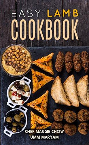 Easy Lamb Cookbook (Lamb Cookbook, Lamb Recipes, Mediterranean Recipes 1) by Umm Maryam, Chef Maggie Chow