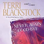 Never Again Good-Bye (       UNABRIDGED) by Terri Blackstock Narrated by Sandra Burr