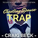 Cheating Spouse Trap: To Catch a Cheat, Extended Edition Audiobook by Craig Beck Narrated by Craig Beck