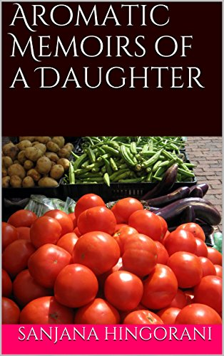 Aromatic Memoirs of a Daughter by Sanjana Hingorani