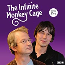 The Infinite Monkey Cage (Complete, Series 5) Radio/TV Program by Brian Cox Narrated by Brian Cox