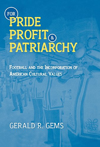 For Pride, Profit, and Patriarchy : Football and the Incorporation of American Cultural Values