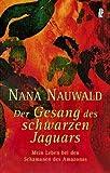 Der Gesang des schwarzen Jaguars: Mein Leben bei den Schamanen des Amazonas - Nana Nauwald