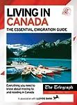Living in Canada - The Essential Emig...