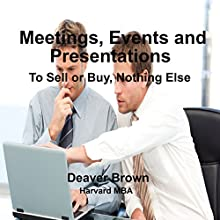 Meetings, Events & Presentations: To Sell or Buy, Nothing Else (       UNABRIDGED) by Deaver Brown Narrated by Deaver Brown