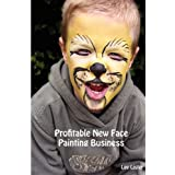 Profitable New Face Painting Business - New Business Advice for Face Paintersby Lee Lister