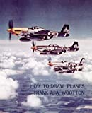 img - for How to Draw Planes (WWII-Era Reprint Edition) book / textbook / text book