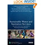 Sustainable Water and Sanitation Services: The Life-Cycle Cost Approach to Planning and Management (Earthscan...