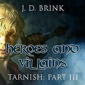 Heroes and Villains: Tarnish Book 3 | J. D. Brink