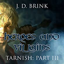 Heroes and Villains: Tarnish Book 3 Audiobook by J. D. Brink Narrated by Todd Menesses
