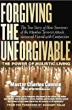 img - for Forgiving The Unforgivable: The True Story of How Survivors of the Mumbai Terrorist Attack Answered Hatred with Compassion by Master Charles Cannon (2012-02-21) book / textbook / text book