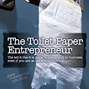 The Toilet Paper Entrepreneur: The Tell-it-Like-it-is Guide to Cleaning Up in Business, Even if You Are at the End of Your Roll | [Mike Michalowicz]