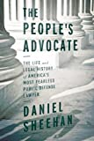 The Peoples Advocate: The Life and Legal History of America's Most Fearless Public Interest Lawyer