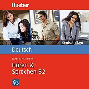 Hören & Sprechen B2 (Deutsch üben) Hörbuch