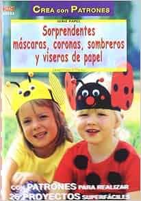 Sorprendentes mascaras, coronas, sombreros y viseras de papel: AA.VV
