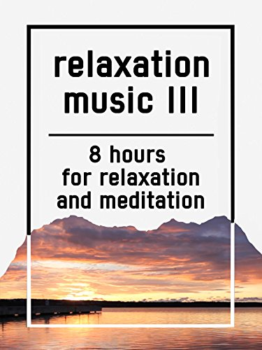 Relaxation music III, 8 hours for Relaxation and Meditation