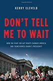 """Kerry Eleveld, """"Don't Tell Me to Wait: How the Fight for Gay Rights Changed America and Transformed Obama's Presidency"""" (Basic Books, 2015)"""