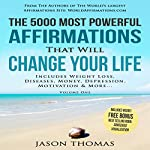 The 5000 Most Powerful Affirmations That Will Change Your Life, Volume 1: Includes Life Changing Affirmations for Weight Loss, Diseases, Money, Depression, Motivation & More | Jason Thomas