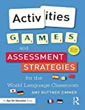 Amy Buttner Zimmer Activities, Games, and Assessment Strategies for the World Language Classroom: Written by Amy Buttner Zimmer, 2015 Edition, (2nd Edition) Publisher: Routledge [Paperback]