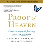 Proof of Heaven: A Neurosurgeon's Near-Death Experience and Journey into the Afterlife | Eben Alexander