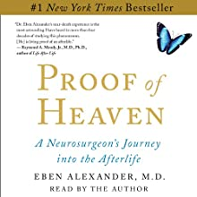Proof of Heaven: A Neurosurgeon's Near-Death Experience and Journey into the Afterlife (       UNABRIDGED) by Eben Alexander Narrated by Eben Alexander