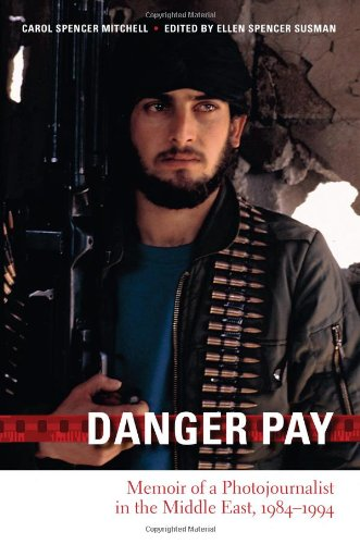 Danger Pay: Memoir of a Photojournalist in the Middle East, 1984-1994 (Focus on American History)