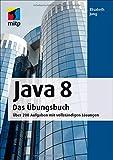 Java 8 Das Übungsbuch: Über 200 Aufgaben mit vollständigen Lösungen (mitp Professional)