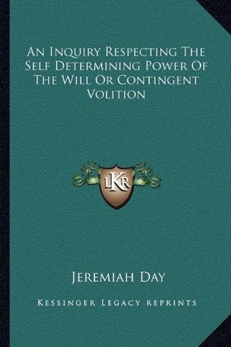 An Inquiry Respecting the Self Determining Power of the Will or Contingent Volition