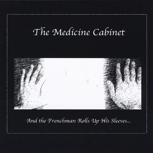 Medicine Cabinet - And the Frenchman Rolls Up His Sleeves...