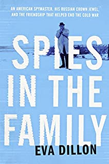 Book Cover: Spies in the Family: An American Spymaster, His Russian Crown Jewel, and the Friendship That Helped End the Cold War