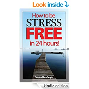 How to be Stress Free in 24 Hours!