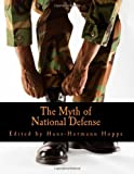 The Myth of National Defense (Large Print Edition): Essays on the Theory and History of Security Production (1478344687) by Hoppe, Hans-Hermann