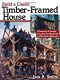 Build a Classic Timber-Framed House: Planning & Design/Traditional Materials/Affordable Methods - 0882668412