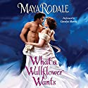 What a Wallflower Wants: Bad Boys & Wallflowers, Book 3 (       UNABRIDGED) by Maya Rodale Narrated by Carolyn Morris