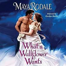 What a Wallflower Wants: Bad Boys & Wallflowers, Book 3 (       UNABRIDGED) by Maya Rodale Narrated by Carolyn Morris