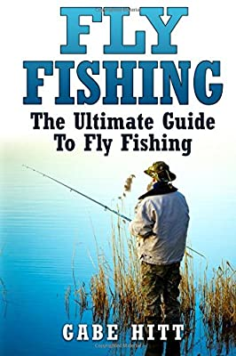 Fly Fishing: The Ultimate Guide To Fly Fishing from CreateSpace Independent Publishing Platform