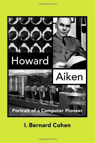 Howard Aiken: Portrait of a Computer Pioneer (History of Computing)