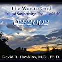 The Way to God: Radical Subjectivity: The 'I' of Self - February 2002  by David R. Hawkins Narrated by David R. Hawkins