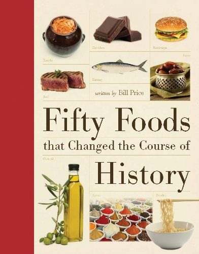 Fifty Foods That Changed the Course of History (Fifty Things That Changed the Course of Histoy)