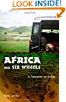 Africa on Six Wheels: A Semester on S...
